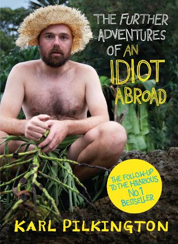 The Further Adventures of An Idiot Abroad (Hardback)