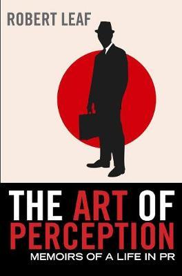 The Art of Perception: Memoirs of a Life in PR (Hardback)