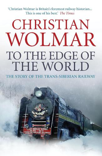 To the Edge of the World: The Story of the Trans-Siberian Railway (Paperback)
