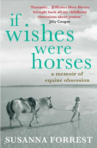 If Wishes Were Horses: A Memoir of Equine Obsession (Paperback)