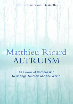 Altruism: The Power of Compassion to Change Yourself and the World (Hardback)