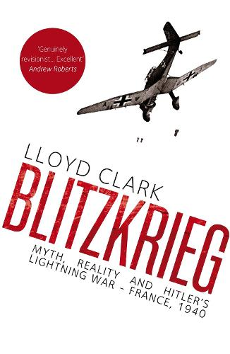 Blitzkrieg: Myth, Reality and Hitler's Lightning War - France, 1940 (Hardback)