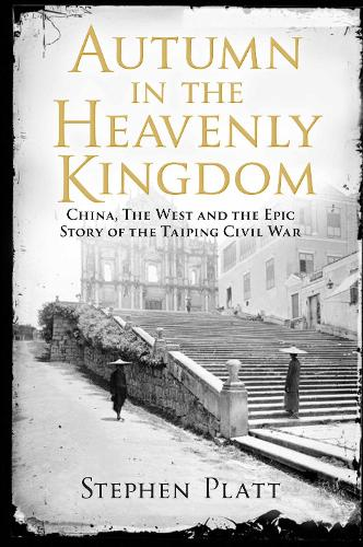Autumn in the Heavenly Kingdom: China, The West and the Epic Story of the Taiping Civil War (Paperback)