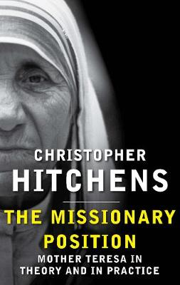 The Missionary Position: Mother Teresa in Theory and Practice (Hardback)