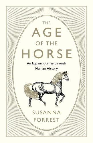 The Age of the Horse: An Equine Journey through Human History (Hardback)