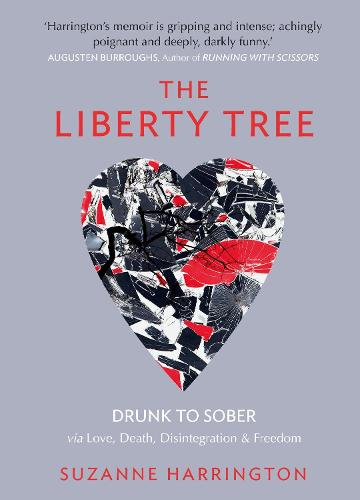 The Liberty Tree: Drunk to Sober via Love, Death, Disintegration & Freedom (Paperback)