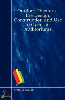 Outdoor Theaters - The Design, Construction and Use of Open-air Auditoriums (Paperback)