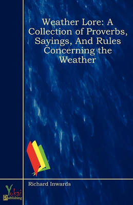 Weather Lore: A Collection of Proverbs, Sayings, And Rules Concerning the Weather (Paperback)