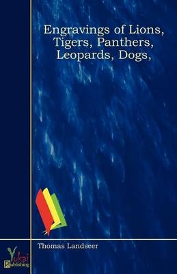 Engravings of Lions, Tigers, Panthers, Leopards, Dogs, (Paperback)