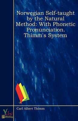 Norwegian Self-Taught by the Natural Method: With Phonetic Pronunciation. Thimm's System (Paperback)