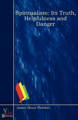 Spiritualism: Its Truth, Helpfulness and Danger (Paperback)