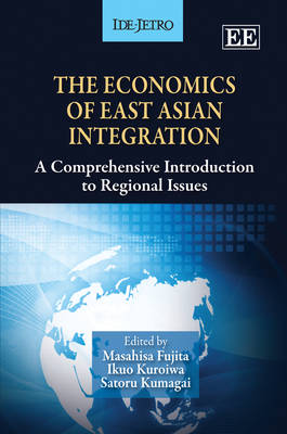 The Economics of East Asian Integration: A Comprehensive Introduction to Regional Issues (Hardback)