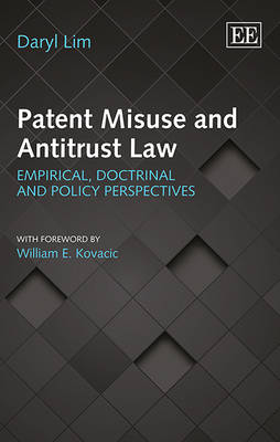 Patent Misuse and Antitrust Law: Empirical, Doctrinal and Policy Perspectives (Hardback)
