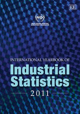 International Yearbook of Industrial Statistics 2011 - International Yearbook of Industrial Statistics Series (Hardback)