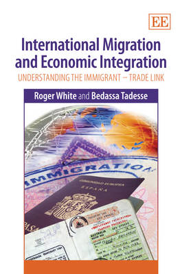 International Migration and Economic Integration: Understanding the Immigrant-Trade Link (Hardback)