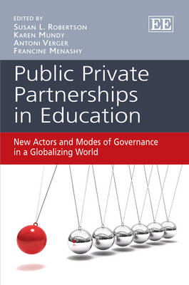 Public Private Partnerships in Education: New Actors and Modes of Governance in a Globalizing World (Hardback)