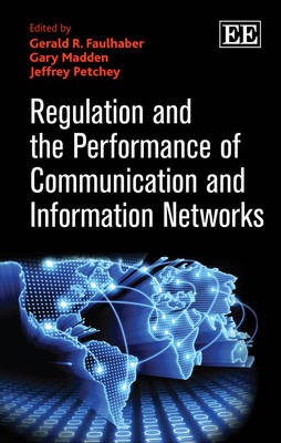 Regulation and the Performance of Communication and Information Networks (Hardback)