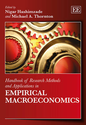 Handbook of Research Methods and Applications in Empirical Macroeconomics - Handbooks of Research Methods and Applications Series (Hardback)