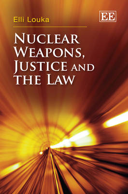 Nuclear Weapons, Justice and the Law (Hardback)
