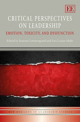 Critical Perspectives on Leadership: Emotion, Toxicity, and Dysfunction - New Horizons in Leadership Studies Series (Hardback)