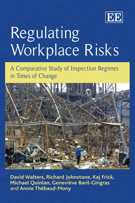 Regulating Workplace Risks: A Comparative Study of Inspection Regimes in Times of Change (Hardback)