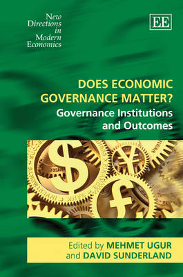 Does Economic Governance Matter?: Governance Institutions and Outcomes - New Directions in Modern Economics Series (Hardback)