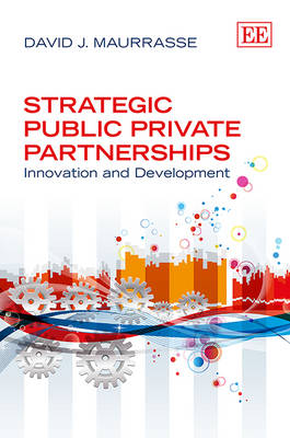 Strategic Public Private Partnerships: Innovation and Development (Hardback)