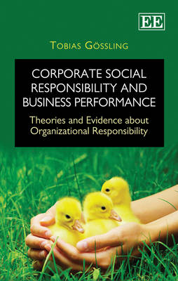 Corporate Social Responsibility and Business Performance: Theories and Evidence About Organizational Responsibility (Hardback)