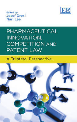Pharmaceutical Innovation, Competition and Patent Law: A Trilateral Perspective (Hardback)