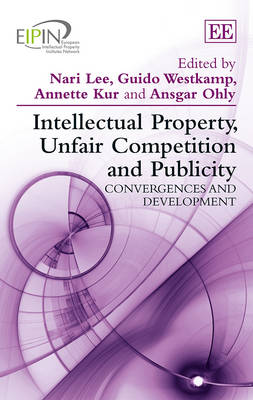 Intellectual Property, Unfair Competition and Publicity: Convergences and Development - European Intellectual Property Institutes Network Series (Hardback)