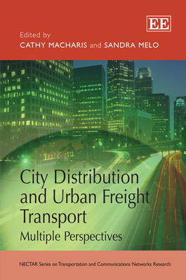 City Distribution and Urban Freight Transport: Multiple Perspectives - Nectar Series on Transportation and Communications Networks Research (Hardback)