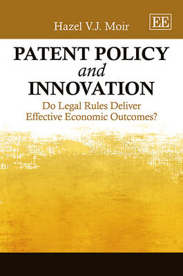 Patent Policy and Innovation: Do Legal Rules Deliver Effective Economic Outcomes? (Hardback)