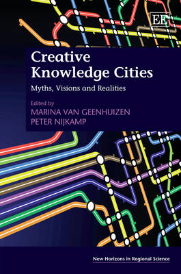Creative Knowledge Cities: Myths, Visions and Realities - New Horizons in Regional Science Series (Hardback)