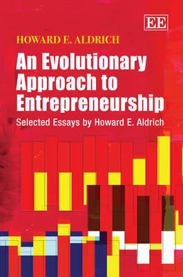 An Evolutionary Approach to Entrepreneurship: Selected Essays by Howard E. Aldrich (Hardback)