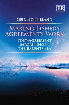 Making Fishery Agreements Work: Post-Agreement Bargaining in the Barents Sea (Hardback)