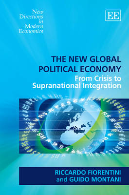 The New Global Political Economy: From Crisis to Supranational Integration - New Directions in Modern Economics Series (Hardback)