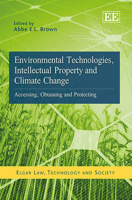 Environmental Technologies, Intellectual Property and Climate Change: Accessing, Obtaining and Protecting - Elgar Law, Technology and Society Series (Hardback)
