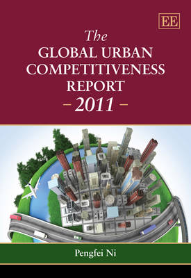 The Global Urban Competitiveness Report - 2011 (Hardback)