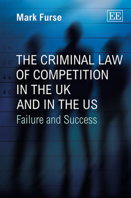The Criminal Law of Competition in the UK and in the US: Failure and Success (Hardback)