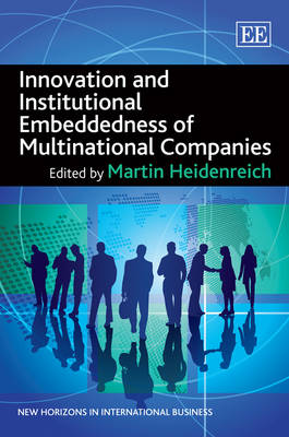 Innovation and Institutional Embeddedness of Multinational Companies - New Horizons in International Business Series (Hardback)