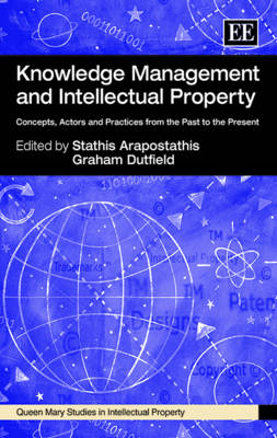 Knowledge Management and Intellectual Property: Concepts, Actors and Practices from the Past to the Present - Queen Mary Studies in Intellectual Property Series (Hardback)