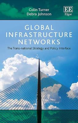 Global Infrastructure Networks: The TRANS-National Strategy and Policy Interface (Hardback)