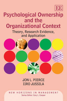 Psychological Ownership and the Organizational Context: Theory, Research Evidence, and Application - New Horizons in Management Series (Hardback)