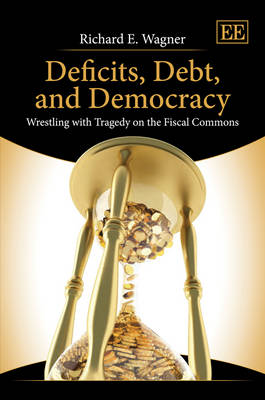 Deficits, Debt, and Democracy: Wrestling with Tragedy on the Fiscal Commons (Hardback)