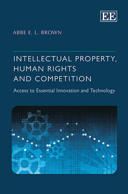 Intellectual Property, Human Rights and Competition: Access to Essential Innovation and Technology (Hardback)