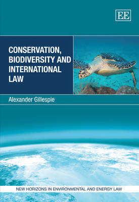 Conservation, Biodiversity and International Law - New Horizons in Environmental and Energy Law Series (Hardback)