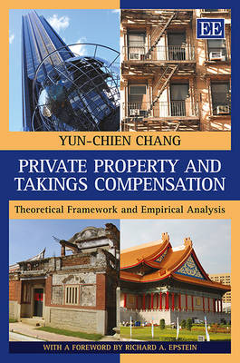 Private Property and Takings Compensation: Theoretical Framework and Empirical Analysis (Hardback)