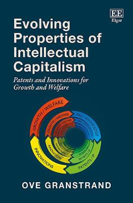 Evolving Properties of Intellectual Capitalism: Patents and Innovations for Growth and Welfare (Hardback)