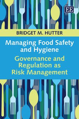 Managing Food Safety and Hygiene: Governance and Regulation as Risk Management (Hardback)