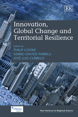 Innovation, Global Change and Territorial Resilience - New Horizons in Regional Science Series (Hardback)